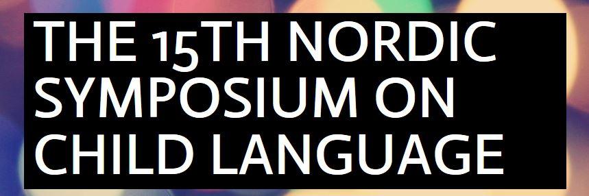 The 15th Nordic Symposium on Child Language